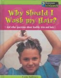 Why Should I Wash My Hair?: And Other Questions about Healthy Skin and Hair (Body Matters)